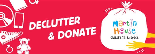 Declutter &; Donate to raise money for Martin House Children's Hospice